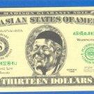13 dollars = Novelty note =  ASIAN STATES OF AMERIKA