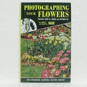 PHOTOGRAPHING YOUR FLOWERS Guide Book - John & Mary Roche - ©1954