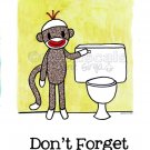 DON'T FORGET TO FLUSH Sock Monkey Bath Room Reminders 4 x 6 print
