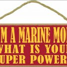 """I'm a Marine Mom What is Your Superpower? 5"""" x 10"""" Military Wood Sign Plaque ~ Made in USA ~"""