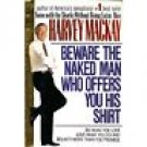Beware the Naked Man Who Offers You His Shirt By Harvey Mackay