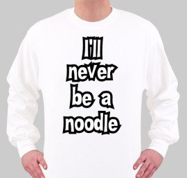 Never be a noodle