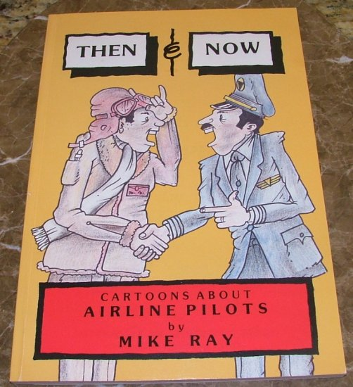 Then and Now: Cartoons About Airline Pilots by Mike Ray (First edition )