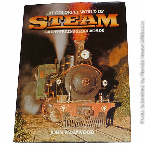 The Colorful World of Steam by John Westwood 1st