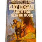 A Gun for Silver Rose by Ray Hogan 1st, 1st