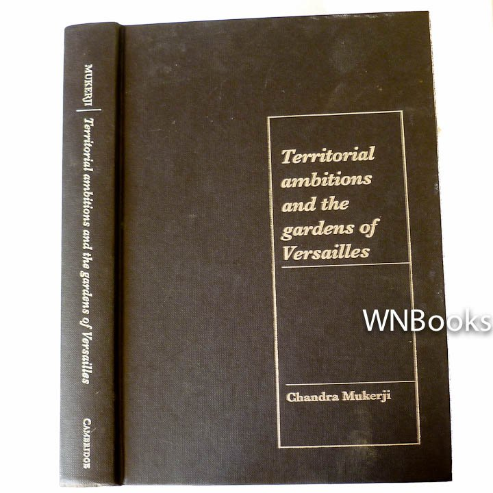 Territorial Ambitions and the Gardens of Versailles  by Chandra Mukerji