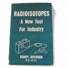 Radioisotopes: a new tool for industry by Sidney Jefferson