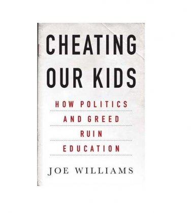 NEW Cheating Our Kids: How Politics and Greed Ruin Education by Joe Williams (Hardcover)