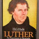 Luther, An Experiment in Biography by Haile - Excellent