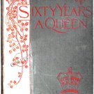 Sixty Years A Queen The Story of Her Majesty's Reign Queen Victoria Diamond Jubilee Souvenir 1897