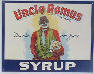 """Uncle Remus Brand Syrup - """"Dis sho' am good"""" TIN SIGN"""