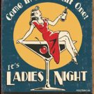 Come in for a stiff one - it's ladies night every night! TIN SIGN