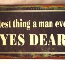 """""""Smartest thing a man ever said, YES DEAR"""" TIN SIGN"""