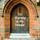 To Worship in His Temple: Welcome to a Reformed Evangelical Church