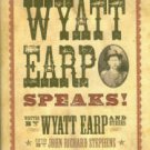 Wyatt Earp Speaks!: My Side Of The O.K. Corral Shoot-out: Plus Interviews With Doc Holiday
