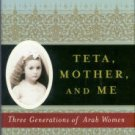 Makdisi, Jean Said. Teta, Mother, And Me: Three Generations Of Arab Women