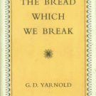 Yarnold, G. D. The Bread Which We Break
