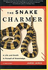 James, Jamie. The Snake Charmer: A Life And Death In Pursuit Of Knowledge