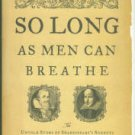 Heylin, Clinton. So Long As Men Can Breathe: The Untold Story Of Shakespeare's Sonnets