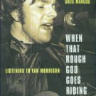 Marcus, Greil. When That Rough God Goes Riding: Listening To Van Morrison