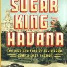 Rathbone, John Paul. The Sugar King Of Havana: The Rise And Fall Of Julio Lobo...