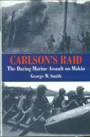 Smith, George W. Carlson's Raid: The Daring Marine Assault On Makin