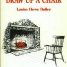 Bailey, Louise Howe. Draw Up A Chair