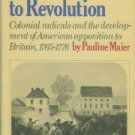 Maier, Pauline. From Resistance To Revolution: Colonial Radicals...