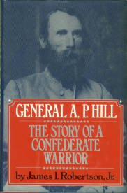 Robertson, James I. General A.P. Hill: The Story Of A Confederate Warrior