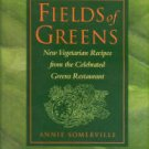 Somerville, Annie. Fields Of Greens: New Vegetarian Recipes From The Celebrated Greens Restaurant
