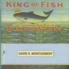 Montgomery, David R. King Of Fish: The Thousand-Year Run Of Salmon