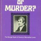 Fisher, Vardis. Suicide Or Murder? The Strange Death Of Governor Meriwether Lewis