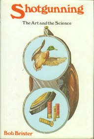 Brister, Bob. Shot Gunning: The Art And The Science
