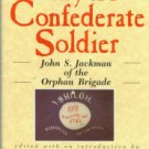 Jackman, John S. Diary Of A Confederate Soldier : John S. Jackman Of The Orphan Brigade