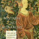 Weir, Alison. Mistress Of The Monarchy: The Life Of Katherine Swynford, Duchess Of Lancaster