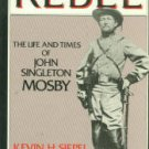 Siepel, Kevin H. Rebel: The Life And Times Of John Sigleton Mosby