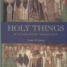 Lathrop, Gordon W. Holy Things: A Liturgical Theology