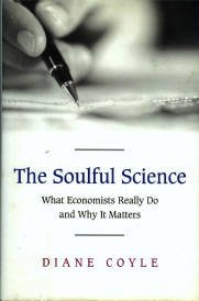 Coyle, Diane. The Soulful Science: What Economists Really Do And Why It Matters