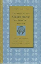 Herman, G. Nicholas. The Order Of The Golden Fleece At Chapel Hill, 1904-2004...