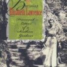 Lawrence, Elizabeth. Becoming Elizabeth Lawrence: Discovered Letters Of A Southern Gardener