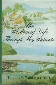 Waldinger, Thomas P. The Wisdom Of Life Through My Patients