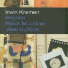 Kremin, Irwin. Irwin Kremen : Beyond Black Mountain 1966-2006