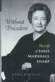 Hayes, Anna R. Without Precedent: The Life Of Susie Marshall Sharp
