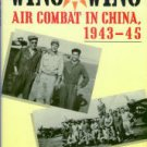 Molesworth, Carl. Wing To Wing: Air Combat In China, 1943-45