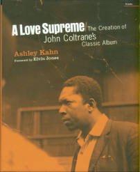 Kahn, Ashley. A Love Supreme: The Creation Of John Coltrane's Classic Album