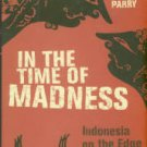 Parry, Richard Lloyd. In The Time Of Madness: Indonesia On The Edge Of Chaos