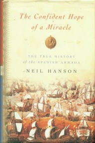 Hanson, Neil. The Confident Hope Of A Miracle: The True History Of The Spanish Armada