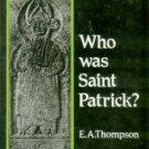 Thompson, E. A. Who Was Saint Patrick?