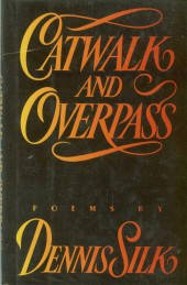 Silk, Dennis. Catwalk And Overpass: Poems