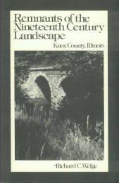 Welge, Richard C. Remnants Of The Nineteenth Century Landscape: Knox County, Illinois